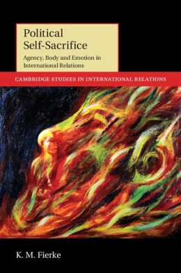 <i></noscript>Political Self-Sacrifice: Agency, Body and Emotion in International Relations</i> by K. M. Fierke