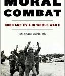 <i>Moral Combat: Good and Evil in World War II</i> by Michael Burleigh
