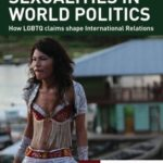 Sexualities in World Politics: How LGBTQ Claims Shape International Relations