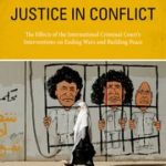 <i>Justice in Conflict: The Effects of the International Criminal Court's Interventions on Ending Wars and Building Peace</i> by Mark Kersten