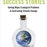 <i>Environmental Success Stories: Solving Major Ecological Problems & Confronting Climate Change</i> by Frank M. Dunnivant