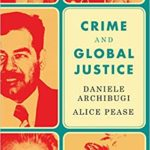 <i></noscript>Crime and Global Justice: The Dynamics of International Punishment</i>, by Daniele Archibugi and Alice Pease